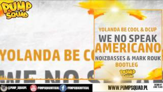 Yolanda Be Cool & DCup - We No Speak Americano (NoizBasses & Mark Rouk Bootleg)