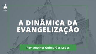 A Dinâmica Da Evangelização - Rev. Rosther Guimarães Lopes - Culto Matutino - 20/09/2020