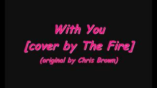 Gambar cover With you cover by The Fire original by Chris Brown
