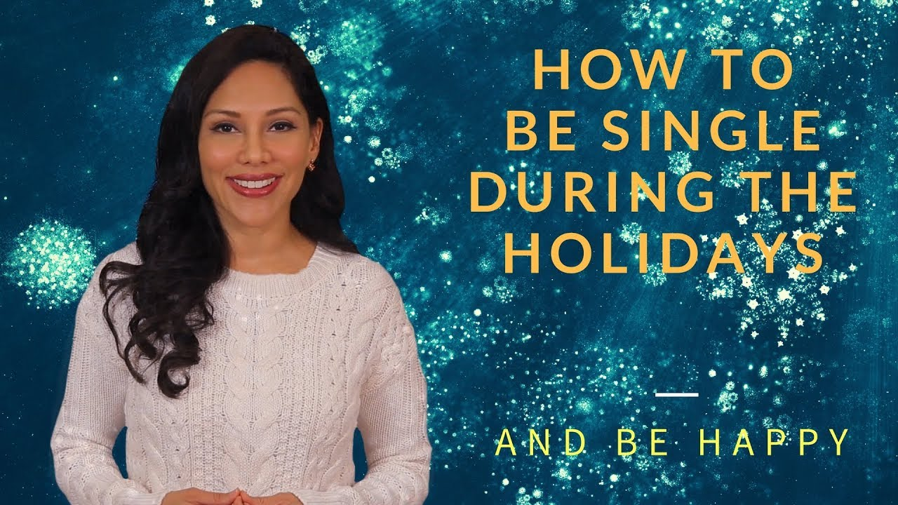 How to Be Single During the Holidays And Be Happy   YouTube