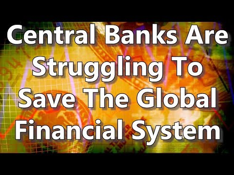 Central Banks Are Struggling To Save The Global Financial System