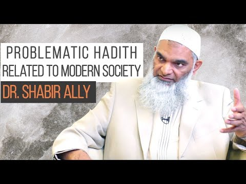 Problematic Hadith Related To Modern Society   Dr. Shabir Ally