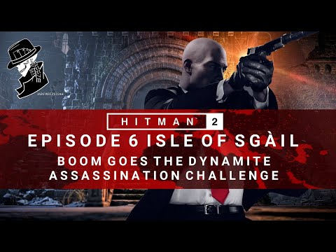 HITMAN 2 | Isle of Sgail | Boom Goes The Dynamite | Assassination Challenge | Walkthrough
