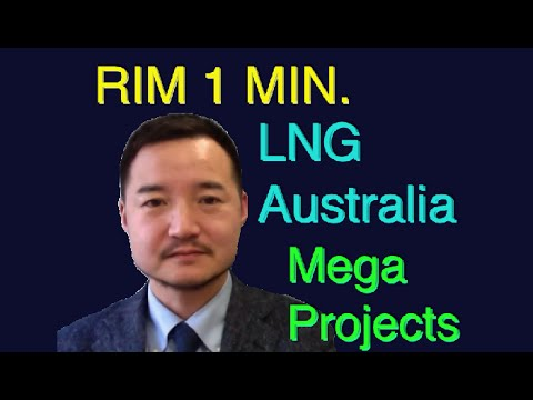 RIM One minute: LNG Australia Mega Projects