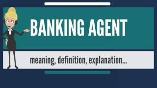What is BANKING AGENT? What does BANKING AGENT mean? BANKING AGENT meaning & explanation