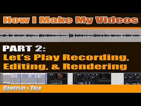 How I Make My Videos: Part 2 - Let's Play Recording, Editing and Rendering