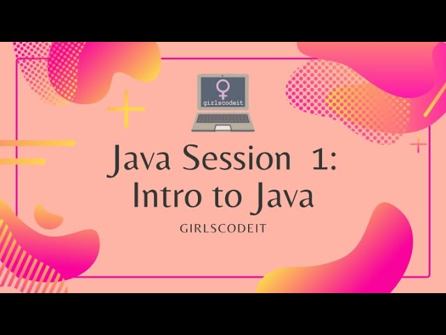 Java Session 1: Intro to Java