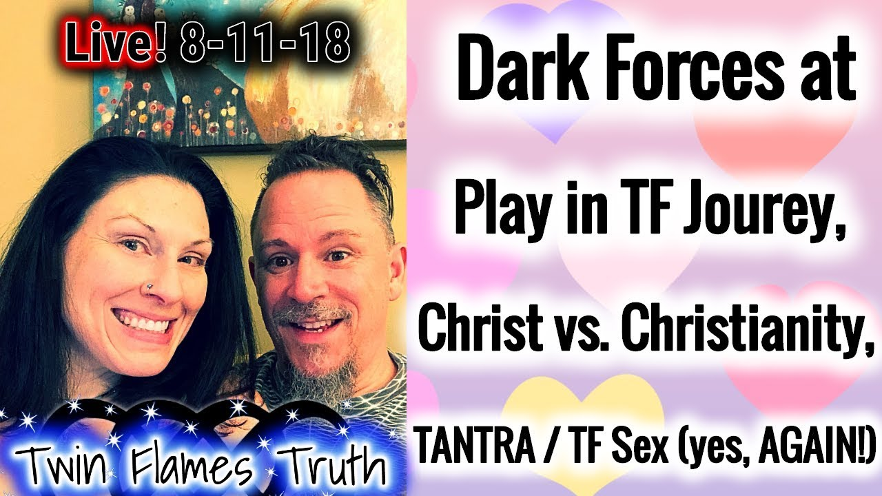🔥🔥 LIVE! Dark Forces at Play in TF Journey, Christ vs Christianity,  Tantra - Twin Flames Truth