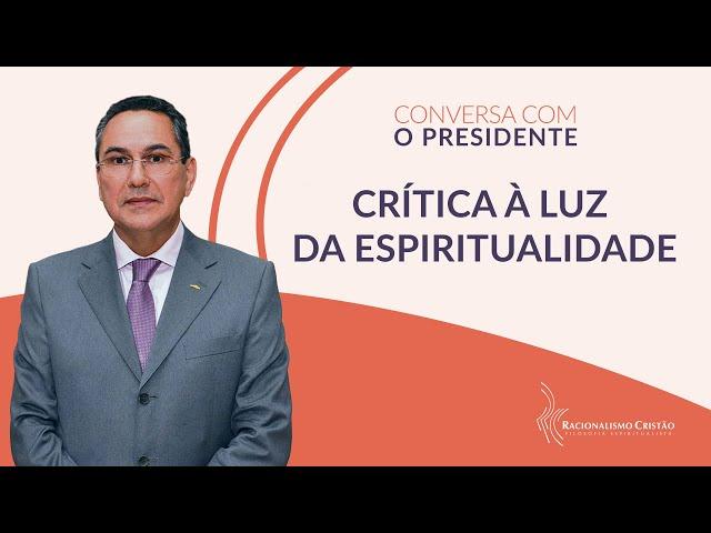 Crítica à luz da espiritualidade - Conversa com o Presidente