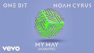 One Bit Noah Cyrus My Way Acoustic Audio