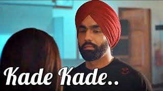 Kade Kade | Ammy Virk | Wamiqa Gabbi | Avvy Sra,Happy Raikoti |Arvindr Khaira| Bhushan Kumar(LYRICS)