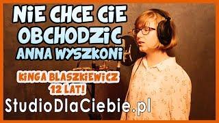 Nie chcę Cię obchodzić - Anna Wyszkoni (cover by Kinga Błaszkiewicz) #1215