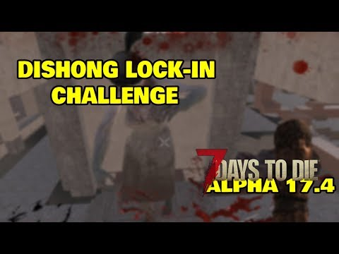Dishong Lock-In Challenge-7 Days To Die Alpha 17.4- Episode 6