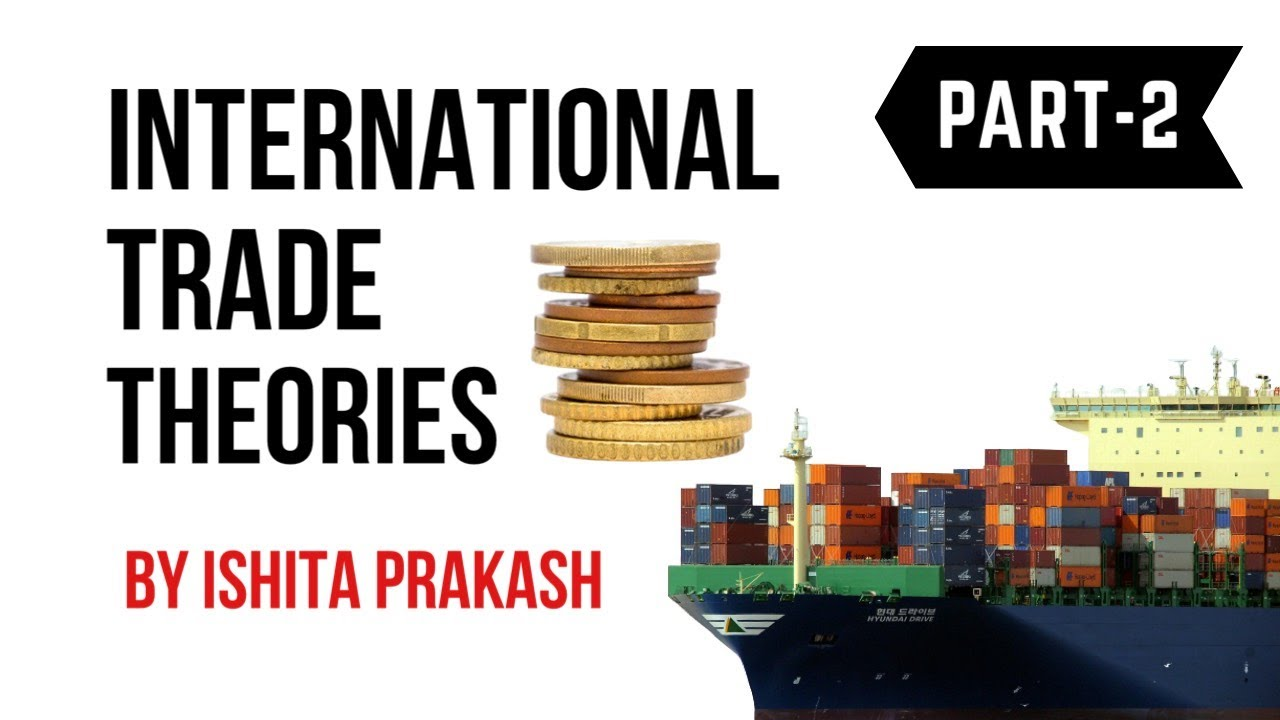 International Trade Theories Part 2 - UGC NET/JRF परीक्षा के लिए महत्वपूर्ण |
