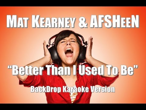 "Mat Kearney & AFSHeeN ""Better Than I Used To Be"" BackDrop Karaoke Version"