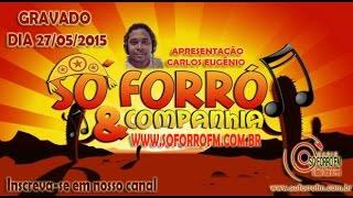 Programa Só Forró e Companhia - Dia 27/05/2015 - Completo