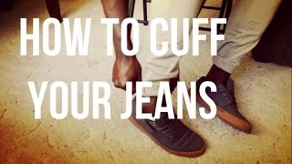 HOW TO CUFF YOUR JEANS Men 39 s Style dyrandoms