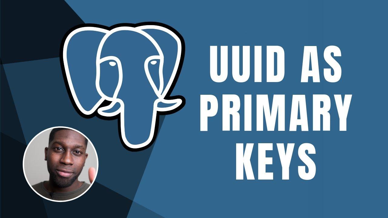 PostgresSQL: UUID As Primary Keys   Course   2019