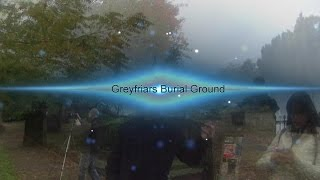 Paranormal Investigation: Greyfriars Burial Ground Perthshire