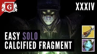 Destiny TTK: EASY SOLO Calcified Fragment XXXIV: More beautiful to know
