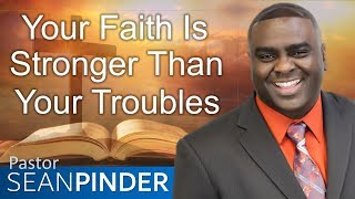 YOUR FAITH IS STRONGER THAN YOUR TROUBLES - BIBLE PREACHING | Pastor Sean Pinder