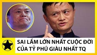 Tỷ Phú Jack Ma Và Sai Lầm Lớn Nhất Cuộc Đời Của Người Giàu Nhất Trung Quốc