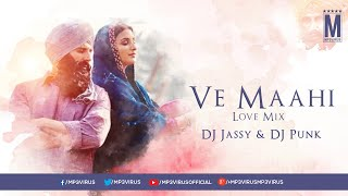 Ve Maahi (Love Mix) | DJ Jassy & DJ Punk | Kesari | Akshay Kumar & Parineeti Chopra
