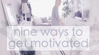 How to Get Motivated + Get Things Done