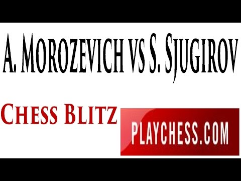 GM Alexander Morozevich vs GM Sanan Sjugirov Chess Blitz On Playchess.com