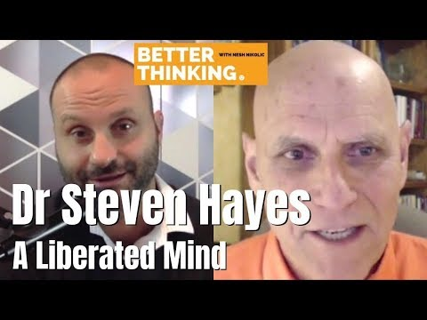 Better Thinking #21 — Dr Steven Hayes On A Liberated Mind
