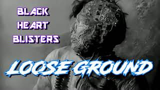 Black Heart Blisters - Loose Ground 2007