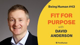 #43 FIT FOR PURPOSE - DAVID ANDERSON | Being Human