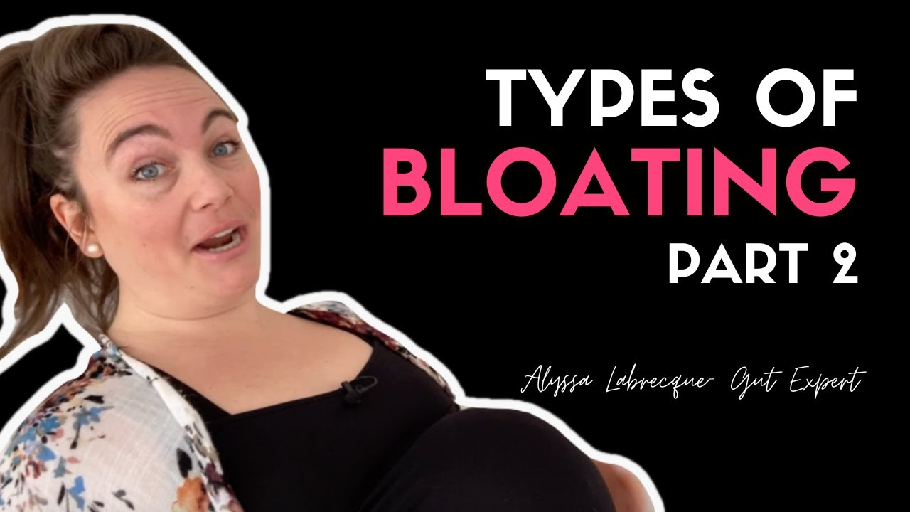 Types of Bloating Part 2