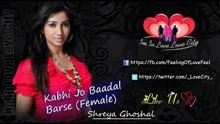 Kabhi Jo Baadal Barse(Female) By Shreya Ghoshal Edit by [Love City]