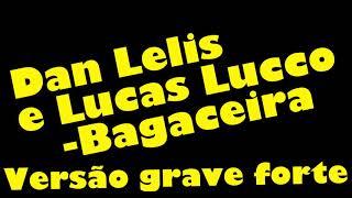 Dan Lelis e Lucas Lucco- Bagaceira - versão grave aumentado