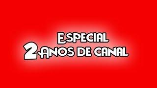 ESPECIAL 2 ANOS DE CANAL!!!