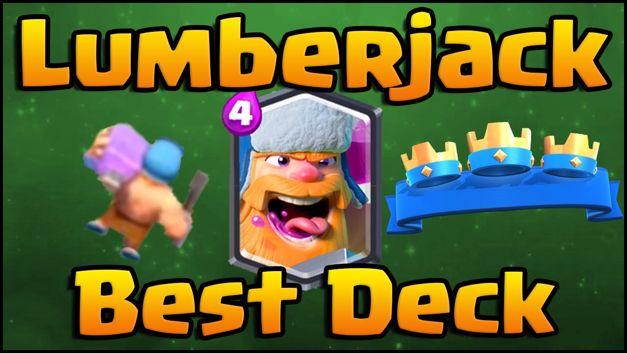 Clash Royale Best Lumberjack Deck And Strategy Featuring