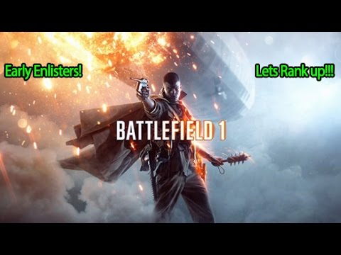 Battlefield 1 Early Enlisters! - Ranking up and Unlocking MADNESS! (XBOX ONE!)