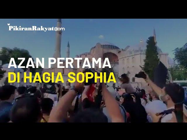 Video Detik-detik Azan Pertama di Hagia Sophia, Disambut Meriah Warga Turki