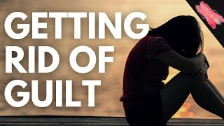 Getting Rid of Guilt!