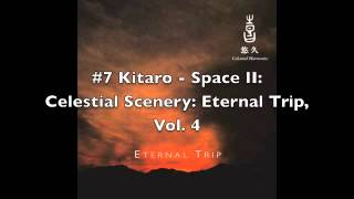 Kitaro - Celestial Scenery: Eternal Trip, Volume 4 [FULL ALBUM]