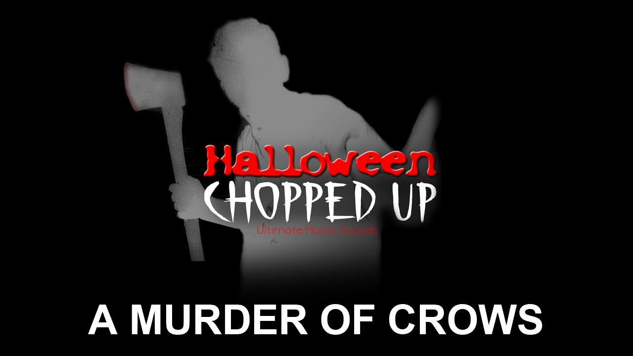 A Murder of Crows – Halloween Chopped Up - Halloween Sound Effects ...