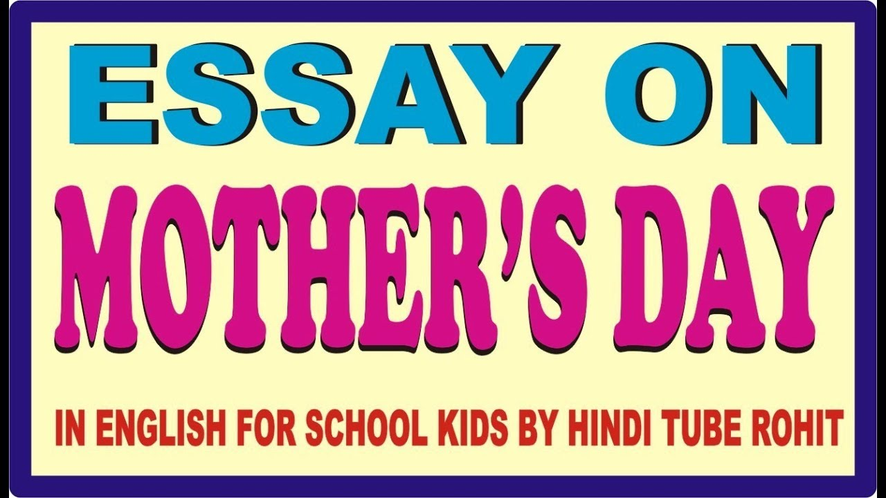 Narrative Essay Topics For High School Essay On Mothers Day In English For School Kids By Hindi Tube Rohit Argument Essay Topics For High School also Science Fair Essay Essay On Mothers Day In English For School Kids By Hindi Tube Rohit Essay Paper Writing Services