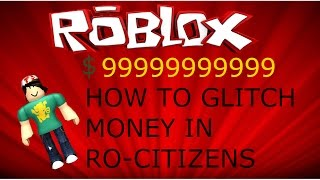 Roblox = How To Glitch Money In Ro-Citizens