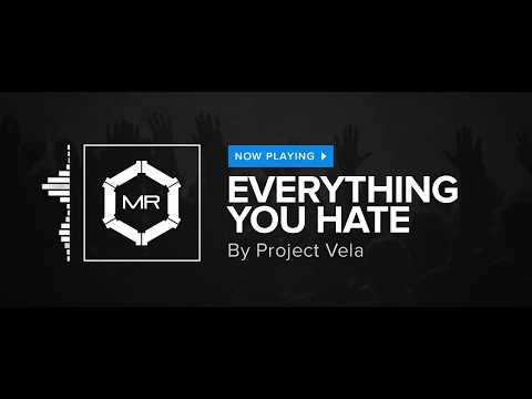 Project Vela - Everything You Hate [HD]