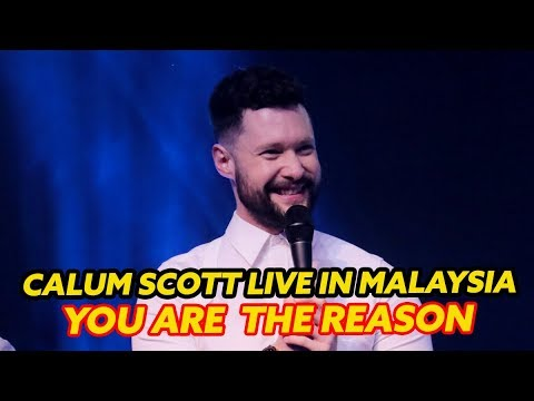 YOU ARE THE REASON   CALUM SCOTT LIVE IN MALAYSIA!