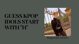 """[Kpop game] Name kpop idols that start with """"H"""" in each group (boygroups version)"""