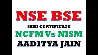 NSE BSE SEBI Certificate Stock Market Course NCFM Vs NISM- Which To Choose