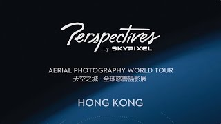 DJI - Perspectives by SkyPixel at LIGHTSTAGE Hong Kong