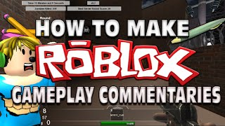 How To Make Roblox Gameplay Commentaries Roblox Video Tutorials